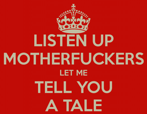 listen-up-motherfuckers-let-me-tell-you-a-tale